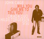Hilde Torgersen/Cikada Duo/SISU: (cover) Will you give me to tell you – Works by John Cage (150x150)